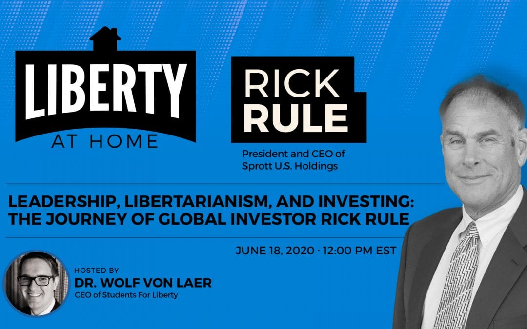 Leadership, Libertarianism, and Investing: The Journey of Global Investor Rick Rule