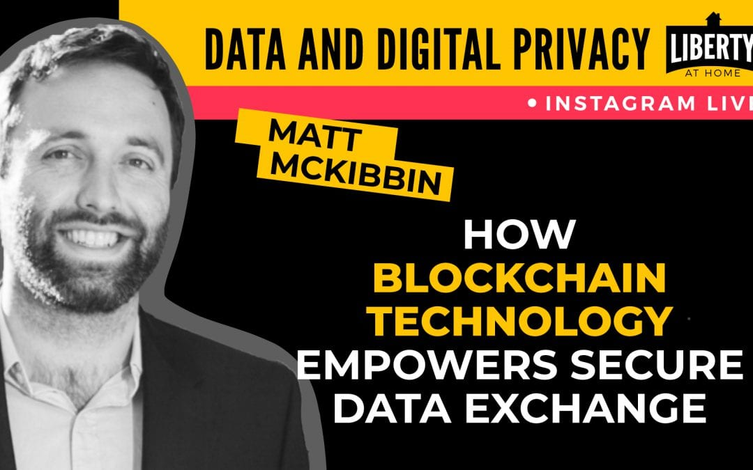 How Blockchain Technology Empowers Secure Data Exchange, with Matt McKibbin